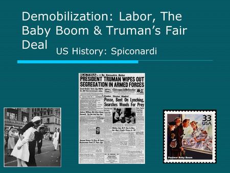 Demobilization: Labor, The Baby Boom & Truman's Fair Deal US History: Spiconardi.