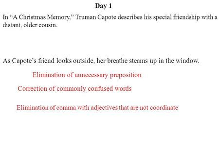 "Day 1 Elimination of comma with adjectives that are not coordinate Correction of commonly confused words Elimination of unnecessary preposition In ""A Christmas."