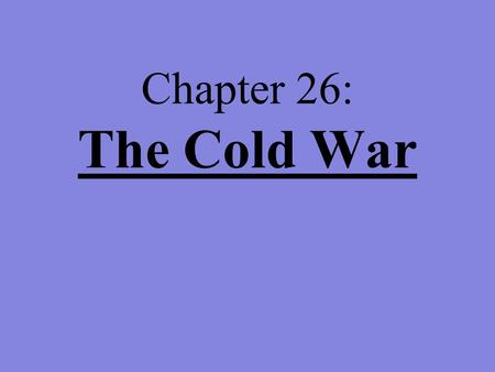 Chapter 26: The Cold War.