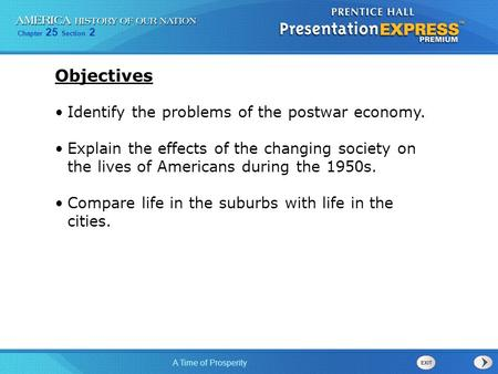 Chapter 25 Section 2 A Time of Prosperity Identify the problems of the postwar economy. Explain the effects of the changing society on the lives of Americans.