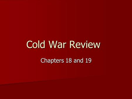 "Cold War Review Chapters 18 and 19. Recognize the fear of communism in the late 40's and early 50's, and the lengths that people went to in order to ""protect"""