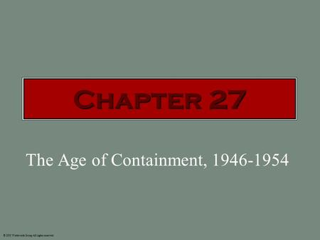 The Age of Containment, 1946-1954 © 2003 Wadsworth Group All rights reserved. Chapter 27.