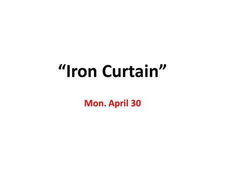 """Iron Curtain"" Mon. April 30."