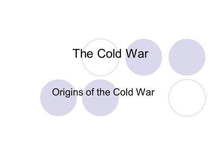 The Cold War Origins of the Cold War.