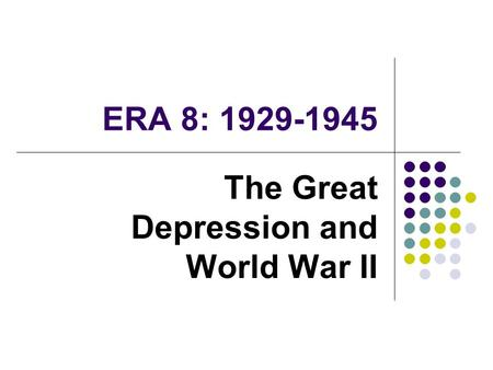 ERA 8: 1929-1945 The Great Depression and World War II.