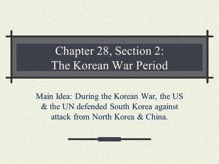 Chapter 28, Section 2: The Korean War Period