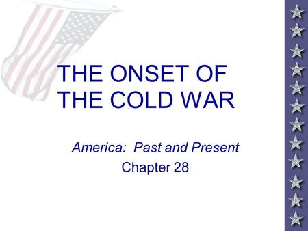 THE ONSET OF THE COLD WAR America: Past and Present Chapter 28.