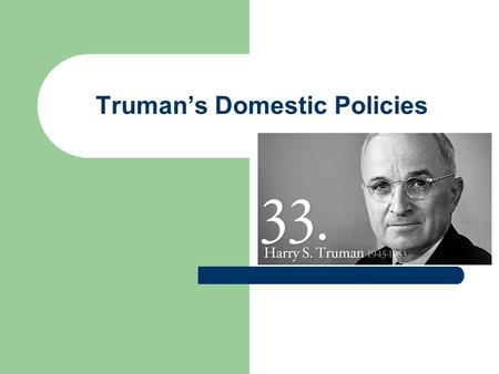 Truman's Domestic Policies. LEGISLATION Atomic Energy Act: – Civilian control not military Employment Act – Est. Council for Ec Advisors Taft-Hartley.