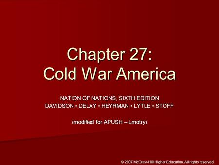 © 2007 McGraw-Hill Higher Education. All rights reserved. NATION OF NATIONS, SIXTH EDITION DAVIDSON DELAY HEYRMAN LYTLE STOFF (modified for APUSH – Lmotry)