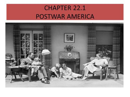 CHAPTER 22.1 POSTWAR AMERICA. WHY IT MATTERS! AFTER WW2, THE COUNTRY ENJOYED A PERIOD OF ECONOMIC PROSPERITY. MANY MORE AMERICANS COULD NOW ASPIRE TO.