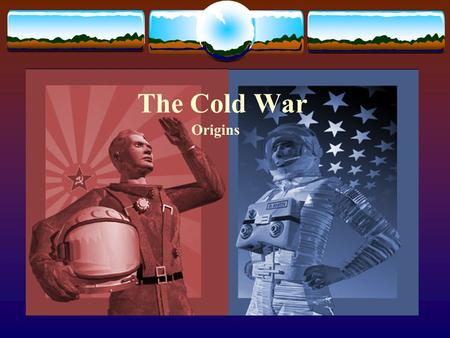 The Cold War Origins. What is Cold War?  cold war: a state of political hostility between countries characterized by threats, propaganda, and other measures.