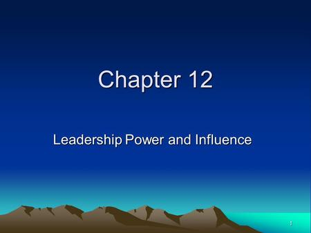 1 Chapter 12 Leadership Power and Influence. 2 Chapter Objectives Use power and politics to help accomplish important organizational goals. Practice aspects.