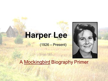 Harper Lee A Mockingbird Biography Primer (1926 – Present)