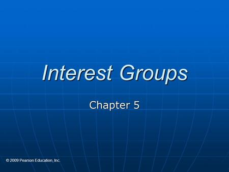 Interest Groups Chapter 5 © 2009 Pearson Education, Inc.