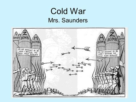Cold <strong>War</strong> Mrs. Saunders.