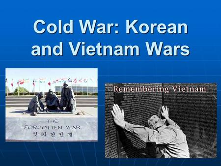 Cold War: Korean and Vietnam Wars. Korean War American involvement in the KOREAN WAR in the early 1950s reflected the American policy of CONTAINMENT of.