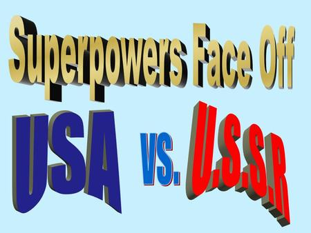 Superpowers Face Off U.S.S.R USA vs..