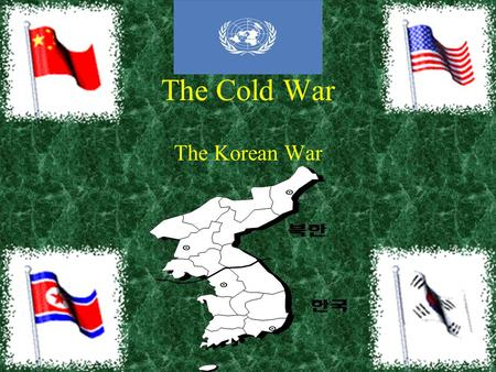 The Cold War The Korean War. No longer is the idea of containment limited to the U.S.S.R and China but it grew to include any area that could be under.