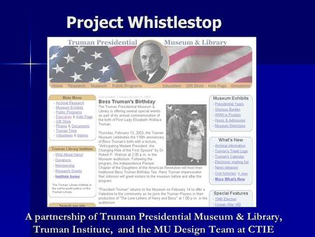 A partnership of Truman Presidential Museum & Library, Truman Institute, and the MU Design Team at CTIE Project Whistlestop.