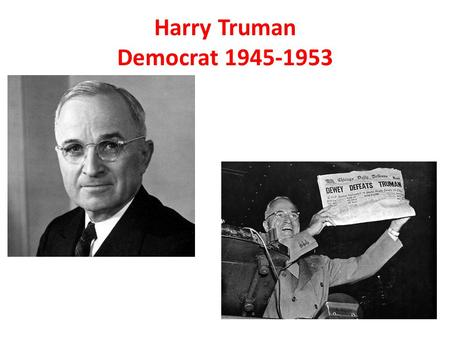 Harry Truman Democrat 1945-1953. Post War-1950's Domestic Issues After WW2, the nation needed to Demobilize, convert factories back to make civilian goods.