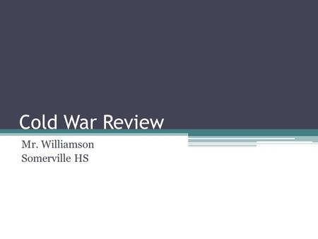 Cold War Review Mr. Williamson Somerville HS. Format 20 Multiple Choice Questions at 2 Points each – 40 points 10 Matching Identifications at 2 points.