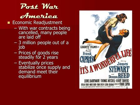 Post War America Economic Readjustment Economic Readjustment –With war contracts being cancelled, many people are laid off –3 million people out of a job.