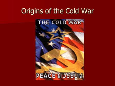 Origins of the Cold War. Why the USSR did not like / trust the US Capitalism – free market economy – disparity of wealth Capitalism – free market economy.