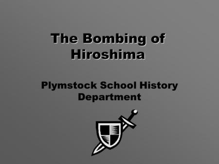 The Bombing of Hiroshima Plymstock School History Department.