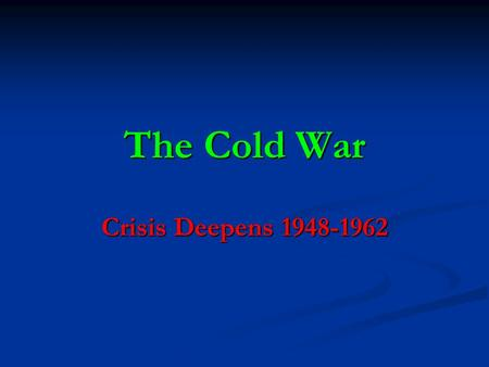 The Cold War Crisis Deepens 1948-1962. Berlin Crisis.