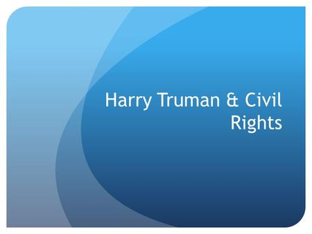 Harry Truman & Civil Rights. Background Born in Lamar, MO (1884) MO a former slave state Maternal and paternal grandparents had owned slaves Ancestors.