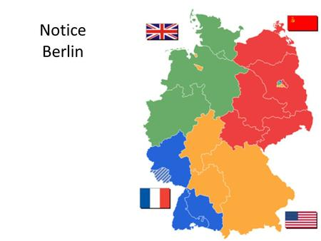 Notice Berlin. Potsdam Conference Meeting of Truman, Stalin, and Churchill (later Attlee) Decide to divide Germany into 4 zones Agree to rebuild German.