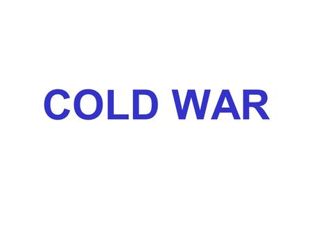 COLD WAR. A state (condition) of tension and hostility among nations without armed conflict. Post World War II—The Big Three United Kingdom United States.