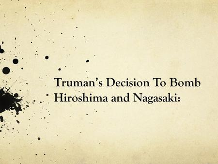 an analysis of truman actions and decisions A burkeian analysis of harry s truman's decisions to use the atomic bomb in world war ii the action was truman's most strategic maneuver of the campaign 4.