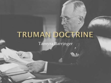 Tamyra Barringer.  A doctrine is a stated principle of government policy, mainly in foreign or military affairs.