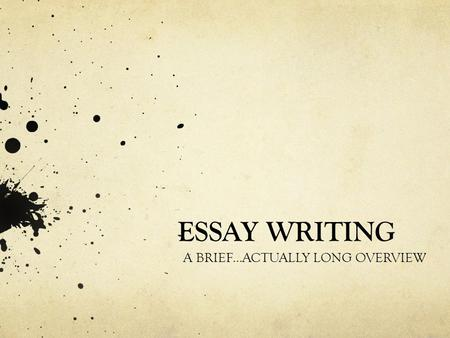 ESSAY WRITING A BRIEF...ACTUALLY LONG OVERVIEW.