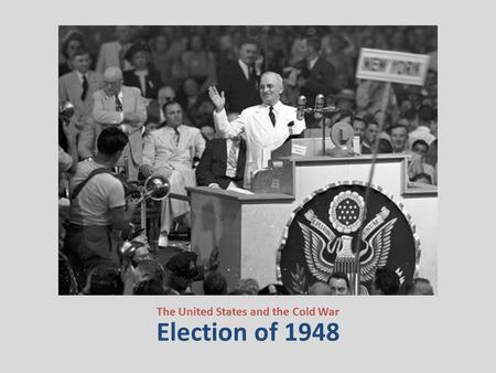 Election of 1948 The United States and the Cold War.