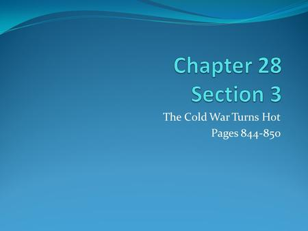 The Cold War Turns Hot Pages 844-850. Section 3 Objectives 1. Explain how the Chinese communists gained control of china. 2. Analyze the factors that.