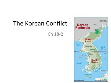 The Korean Conflict Ch 18-2. Learning Targets I can……………………………. 1.Summarize the reasons for the start of the Korean War. 2.Describe U.S. reaction to communist.