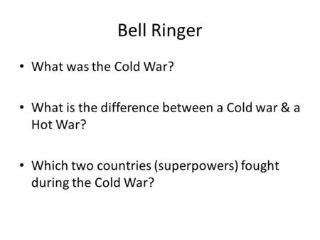 Bell Ringer What was the Cold War?