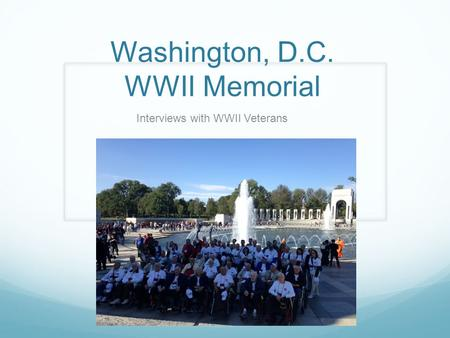 Washington, D.C. WWII Memorial Interviews with WWII Veterans.