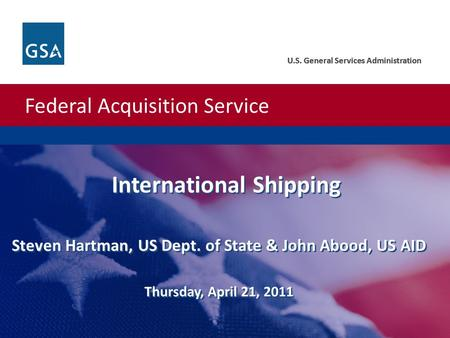 Federal Acquisition Service U.S. General Services Administration Federal Acquisition Service U.S. General Services Administration International Shipping.
