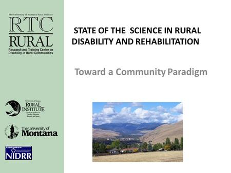 STATE OF THE SCIENCE IN RURAL DISABILITY AND REHABILITATION Toward a Community Paradigm.