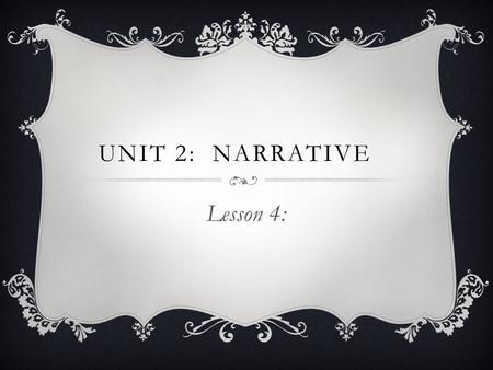 Unit 2: Narrative Lesson 4:.