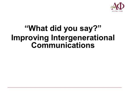 """What did you say?"" Improving Intergenerational Communications."