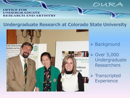 Undergraduate Research at Colorado State University  Background  Over 5,000 Undergraduate Researchers  Transcripted Experience.