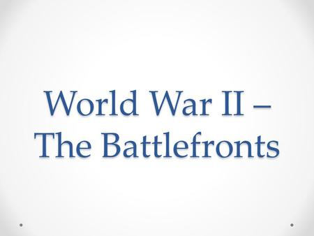 World War II – The Battlefronts. Two Wars European Theater Pacific Theater When the U.S. got involved in Dec. 1941, Germany controlled most of Europe.
