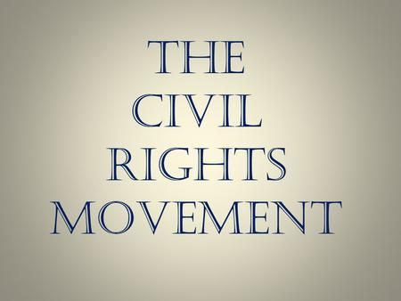 The Civil Rights Movement.