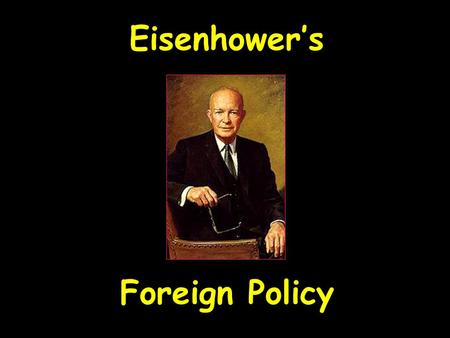 Eisenhower's Foreign Policy Eisenhower's Foreign Policy.