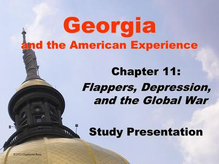 Georgia and the American Experience Chapter 11: Flappers, Depression, and the Global War Study Presentation ©2005 Clairmont Press.