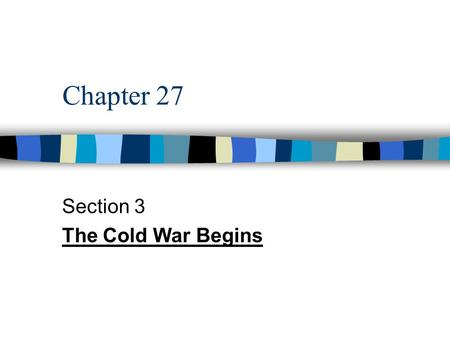 Chapter 27 Section 3 The Cold War Begins. Roots of the Cold War n Intense rivalry between the USSR & U.S. -> struggle for international dominance n Cold.